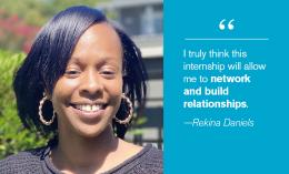 Rekina Daniels headshot and quote: I truly think this internship will allow me to network and build relationships.