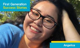 Image created for First Generation Student Success Story Series with photo of Angelica Gonzalez Almanza leaning her head into left hand