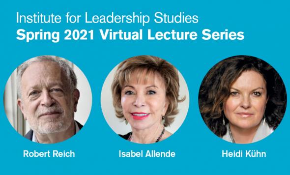 Image created for 2021 ILS Spring Lecture Series with headshots of Robert Reich, Isabelle Allende, and Heidi Kuhn